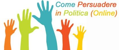 Come Persuadere nella Politica (Online) a piccoli Passi