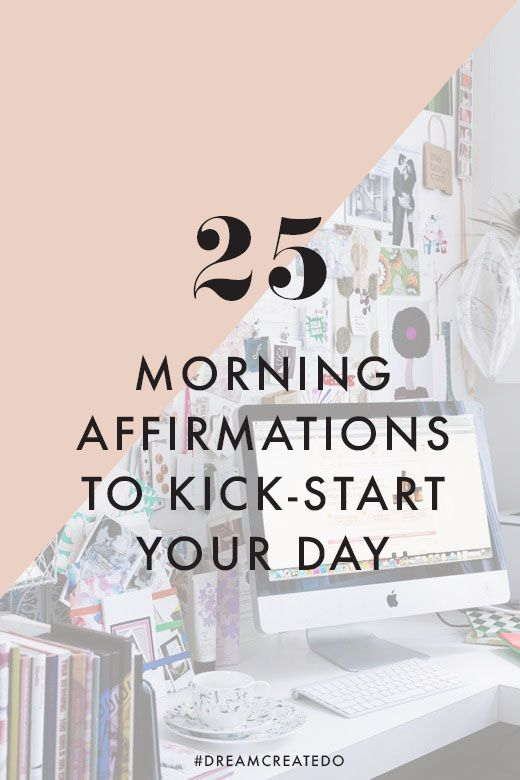 25 morning affirmations to kick-start your day — #DREAMCREATEDO