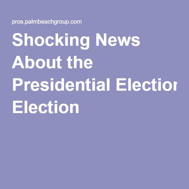 Shocking News About the Presidential Election