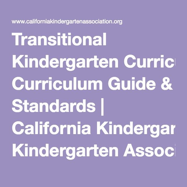 Transitional Kindergarten Curriculum Guide & Standards | California Kindergarten Association.