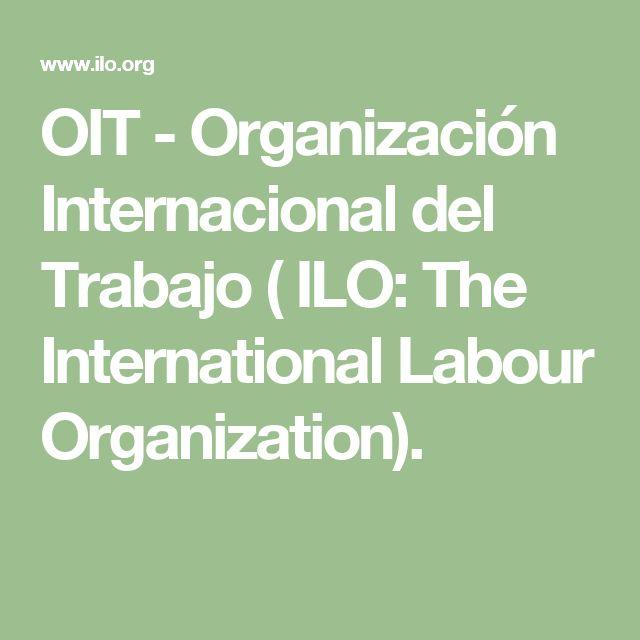 OIT - Organización Internacional del Trabajo ( ILO: The International Labour Organization).