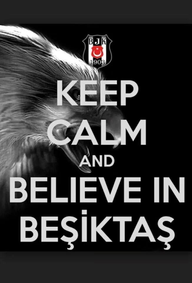 Keep calm and believe in beşiktaş!