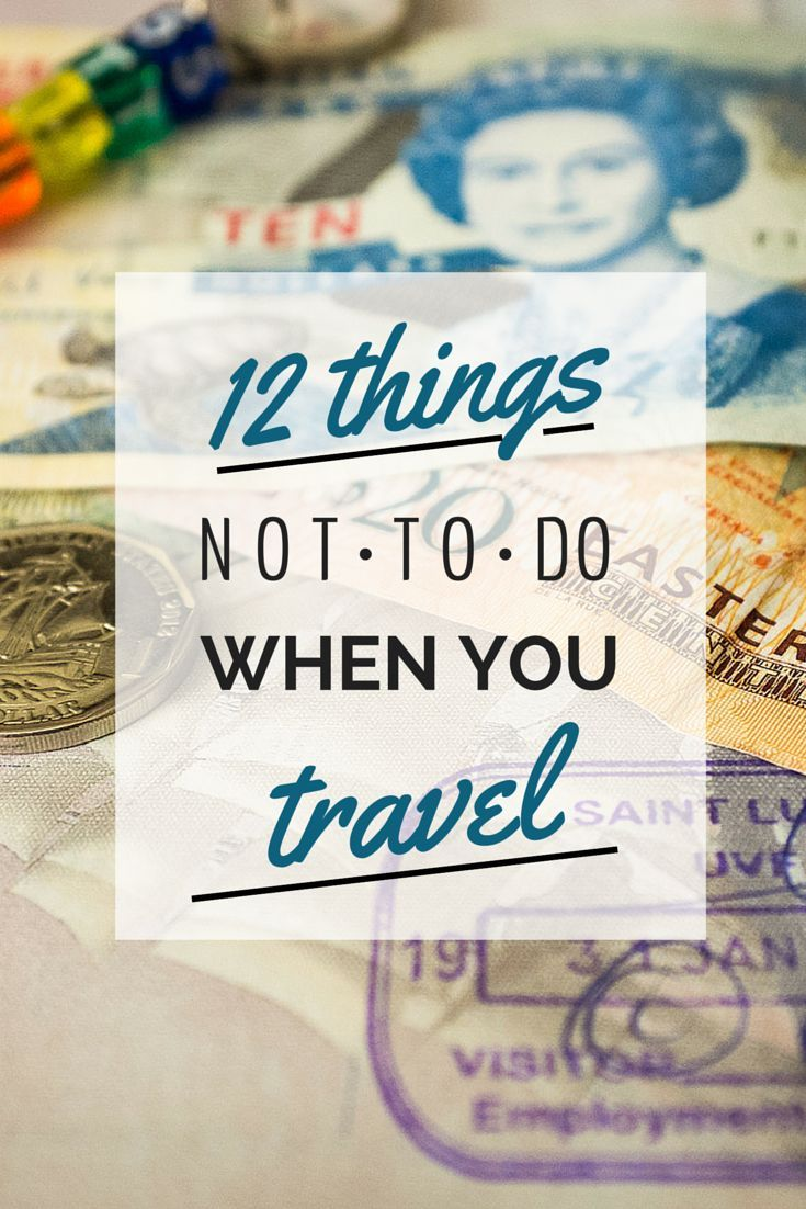 12 Things Not To Do When You Travel | Nomadic Matt