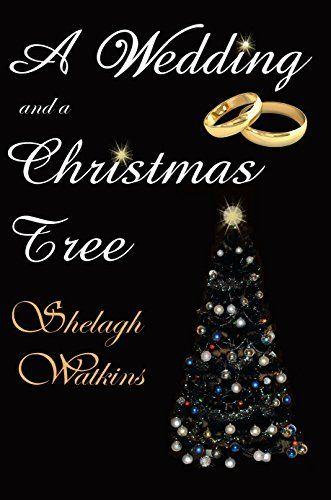A Wedding and a Christmas Tree (Christmas Stories Book 2) by Shelagh Watkins, http://www.amazon.com/dp/B00JOEK5P8