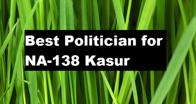Who is Best politician for NA-138 Kasur
