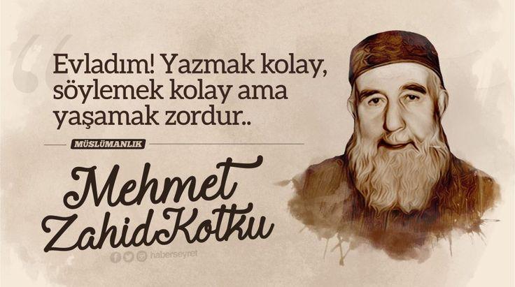 Evladım! Yazmak kolay söylemek kolay ama yapmak zordur! #MehmetZahidKotku