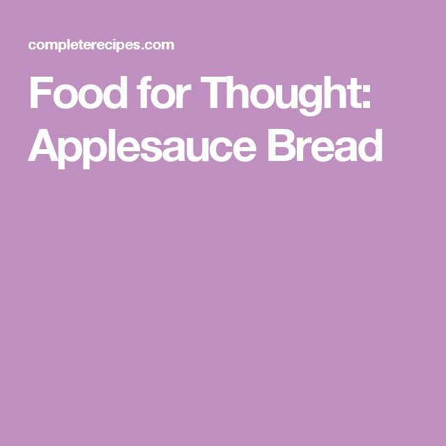 Food for Thought: Applesauce Bread
