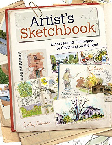 Artist's Sketchbook: Exercises and Techniques for Sketching on the Spot by Cathy Johnson http://www.amazon.com/dp/1440338809/ref=cm_sw_r_pi_dp_ztODwb0SACRFM