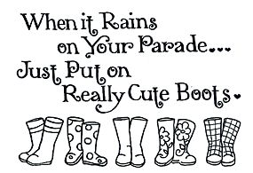 Cute boots solve so many problems - - - We learn this in Washington where the rain never ceases!
