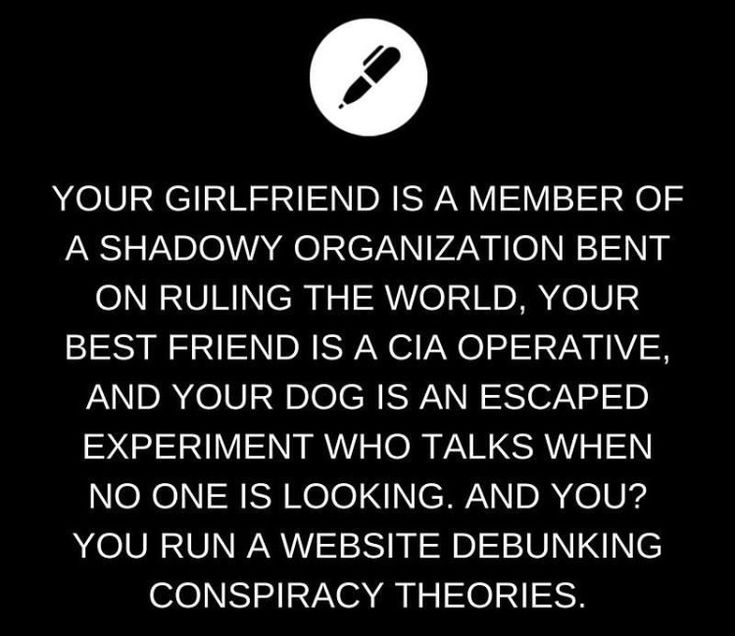 What happens when there's conspiracy theories on you girlfriend, friend, and dog