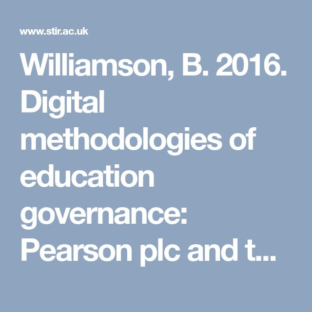 Williamson, B. 2016. Digital methodologies of education governance: Pearson plc and the remediation of methods. European Educational  Research Journal, Vol. 15, No. 1, pp. 34–53.