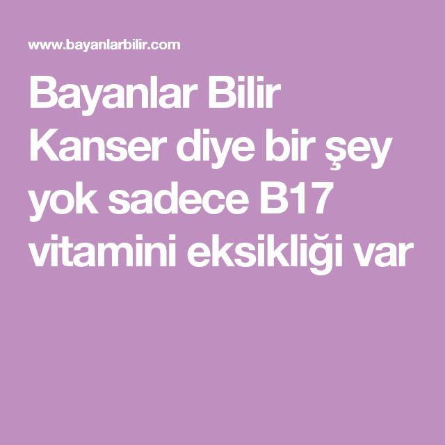 Bayanlar Bilir Kanser diye bir şey yok sadece B17 vitamini eksikliği var