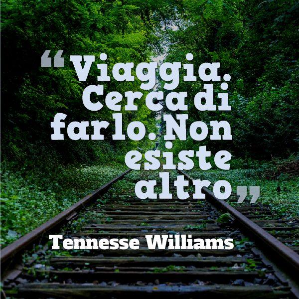 """""""Viaggia. Cerca di farlo. Non esiste altro"""" T. Williams  #viaggia #travel #citazioni #quote #ituoiluoghi"""