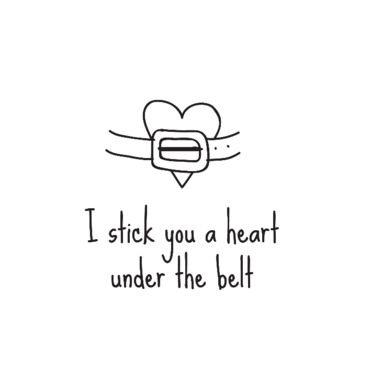 I stick you a heart under the belt- Greetz