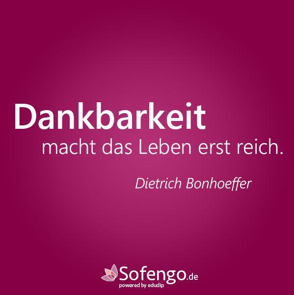 Dankbarkeit macht das Leben erst reich. Dietrich ...