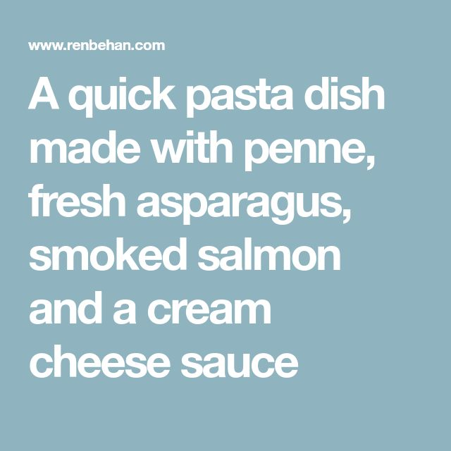 A quick pasta dish made with penne, fresh asparagus, smoked salmon and a cream cheese sauce