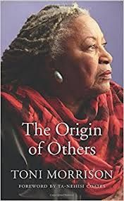 What is race and why does it matter? What motivates the human tendency to construct Others? Why does the presence of Others make us so afraid? Drawing on her Norton Lectures, Toni Morrison takes up these and other vital questions bearing on identity in The Origin of Others. She considers her own memories as well as history, politics, and especially literature.