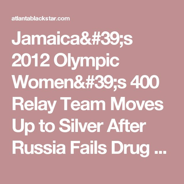 Jamaica's 2012 Olympic Women's 400 Relay Team Moves Up to Silver After Russia Fails Drug Test - Atlanta Black Star
