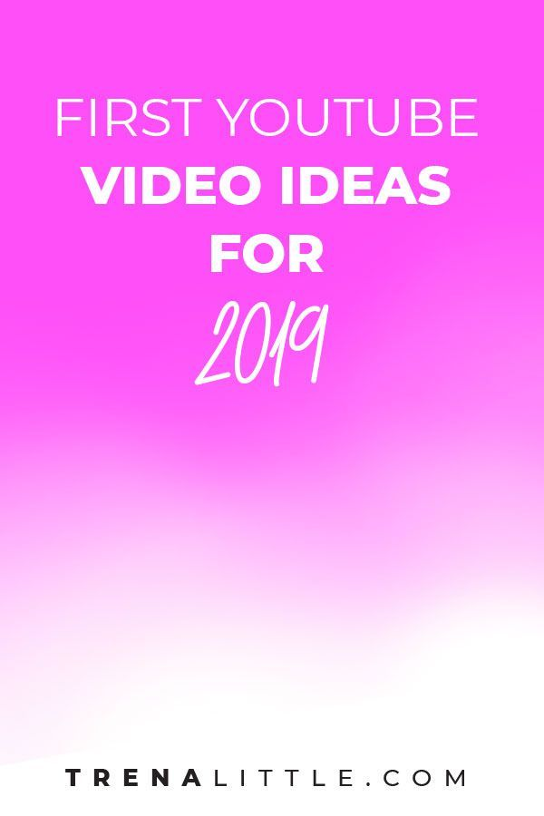 first youtube video ideas 2019