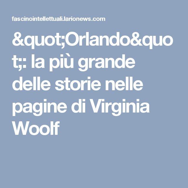 """""""Orlando"""": la più grande delle storie nelle pagine di Virginia Woolf"""