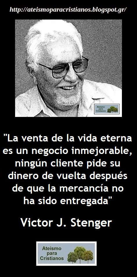 Ateismo para Cristianos.: Frases Célebres Ateas. Victor J. Stenger. (9 frases)  http://ateismoparacristianos.blogspot.gr/2014/09/frases-celebres-ateas-victor-j-stenger.html