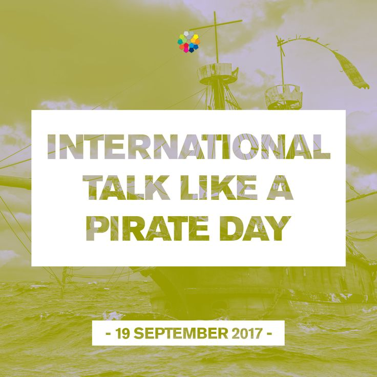 On 19-09-2017, it was International Talk Like a Pirate Day. Today is September 19, which means it's time for one of the most famous fake holidays out there, International Talk Like A Pirate Day!