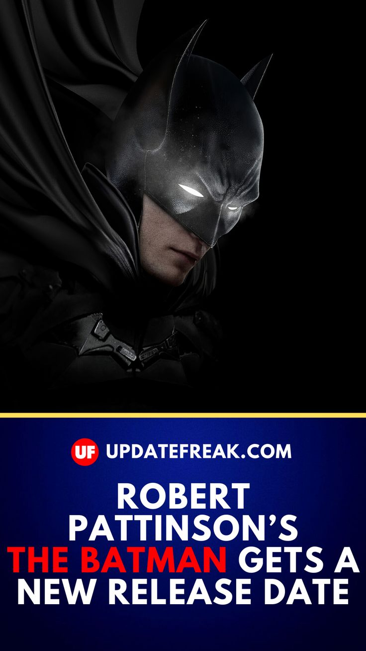 ROBERT PATTINSON'S THE BATMAN GETS A NEW RELEASE DATE in ...
