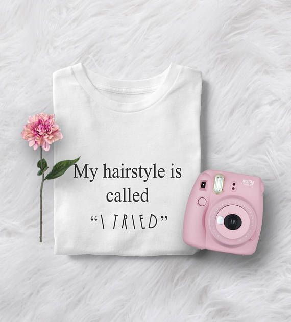 """My hairstyle is called """"I Tried"""" • Sweatshirt • Clothes Casual Outift for • teens • movies • girls • hair • beauty • style • stylist • gifts • women • summer • fall • spring • winter • outfit ideas • hipster • dates • school • parties • Tumblr Teen Fashion Graphic Tee Shirt"""