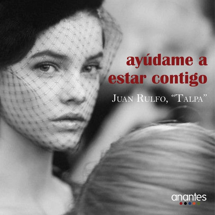 Juan Rulfo – Talpa – Ayúdame a estar contigo