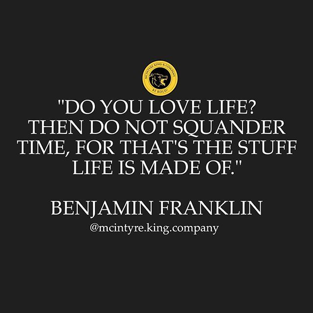 Wisdom from Benjamin Franklin. I'll just leave this here...  #bebold #mcintyrekingcompany #jointhemaul #benfranklin