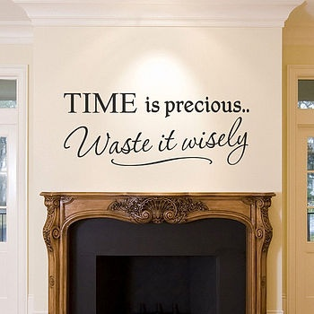 Great quote: Quotes Wall, True Word, Crafts Rooms, Wall Decals, Wasting Time, Quotes Art, Wall Stickers Quotes, Love Quotes, Wall Word