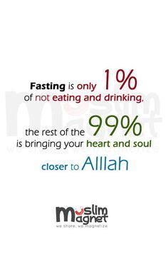 Fasting is only 1% of not eating and drinking, the rest of the 99% is bringing your heart and soul closer to the Allah.