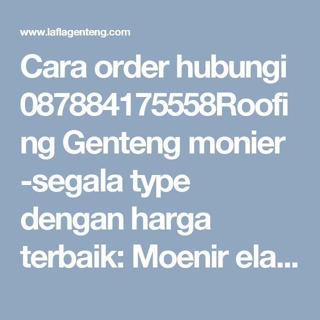 Cara order hubungi 081382017997  - 0878.838.14900 Roofing Genteng monier -segala type dengan harga terbaik: Moenir elanbana/centurion:IDR 7700,-Exel flat: IDR9000/pcs-*minimum P210946