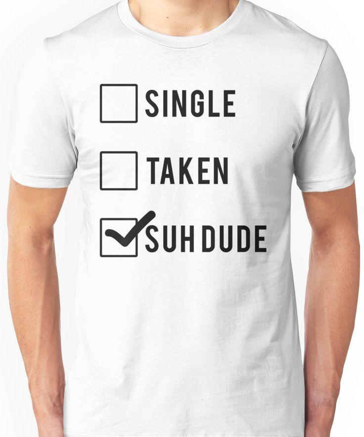Single Taken Suh Unisex T-Shirt