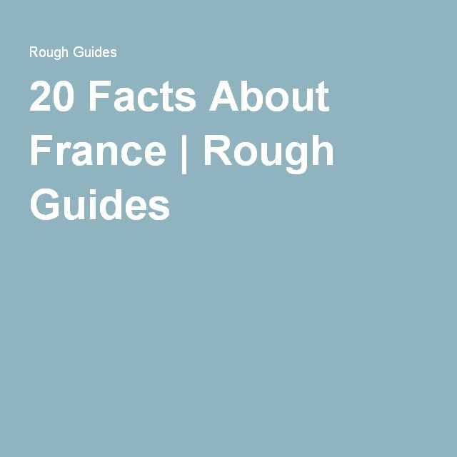 20 Facts About France | Rough Guides