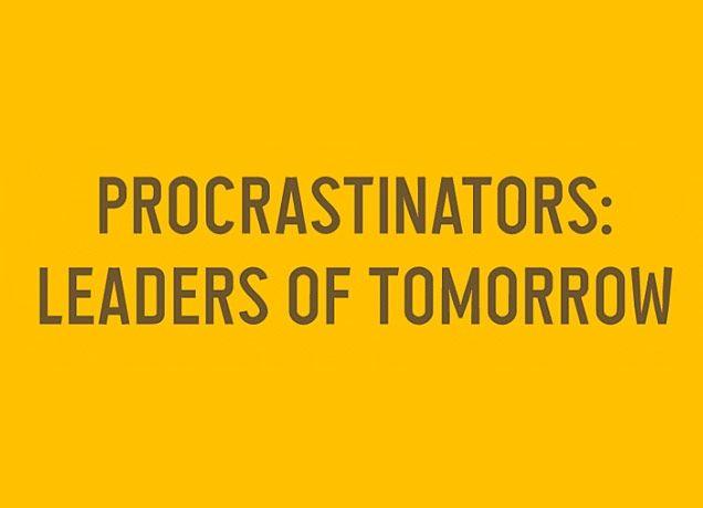 """Procrastinators: Leaders of Tomorrow"" -"