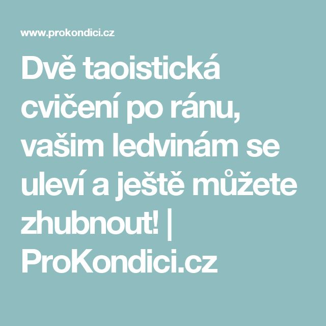 Dvě taoistická cvičení po ránu, vašim ledvinám se uleví a ještě můžete zhubnout!   ProKondici.cz