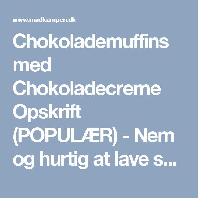 Chokolademuffins med Chokoladecreme Opskrift (POPULÆR) - Nem og hurtig at lave selv