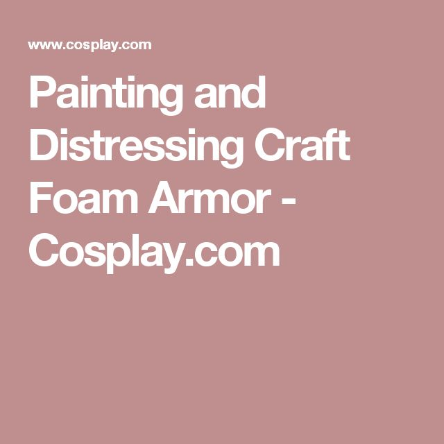 Painting and Distressing Craft Foam Armor - Cosplay.com