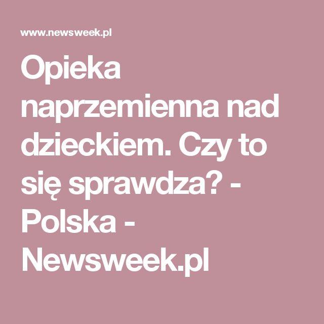 Opieka naprzemienna nad dzieckiem. Czy to się sprawdza? - Polska - Newsweek.pl