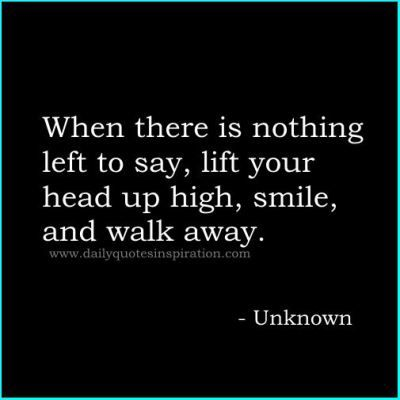 Walking away quotes and sayings images-When there is nothing left to say. http://www.dailyquotesinspiration.com/