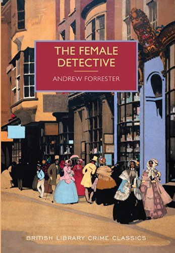 The Female Detective: The Original Lady Detective, 1864 British Library Crime Classics: Amazon.co.uk: Forrester Andrew: Books
