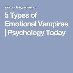 5 Types of Emotional Vampires | Psychology Today