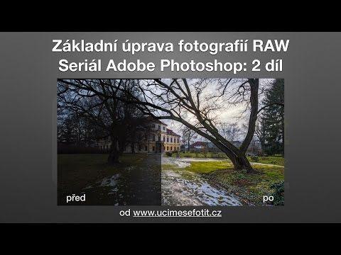 Základní úprava fotografií raw - Seriál Adobe Photoshop: 2 díl - YouTube