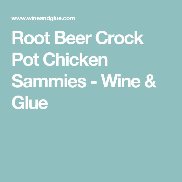 Root Beer Crock Pot Chicken Sammies - Wine & Glue