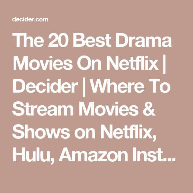 The 20 Best Drama Movies On Netflix | Decider | Where To Stream Movies & Shows on Netflix, Hulu, Amazon Instant, HBO Go