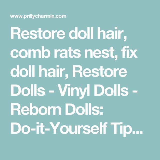 Restore doll hair, comb rats nest, fix doll hair, Restore Dolls - Vinyl Dolls - Reborn Dolls: Do-it-Yourself Tips & Tricks