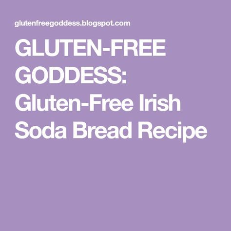GLUTEN-FREE GODDESS: Gluten-Free Irish Soda Bread Recipe