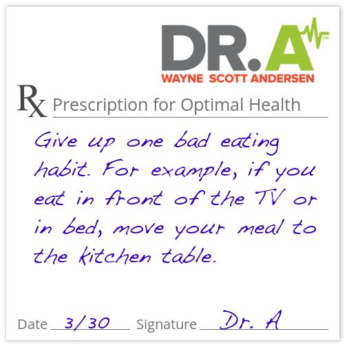 RX: Give Up One Bad Eating Habit. For Example, If You Eat In