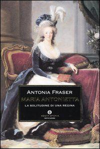 """Maria Antonietta. La solitudine di una regina"" di Antonia Fraser"